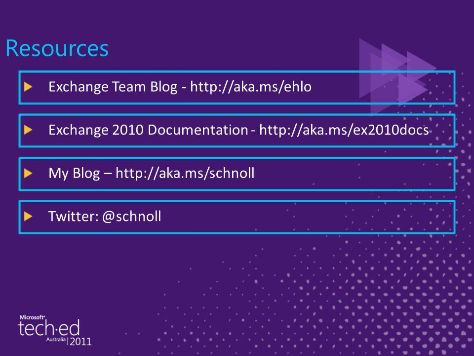 Resources Exchange Team Blog - http://aka.ms/ehlo Exchange 2010 Documentation - http://aka.ms/ex2010docs My Blog – http://aka.ms/schnoll Twitter: @schnoll