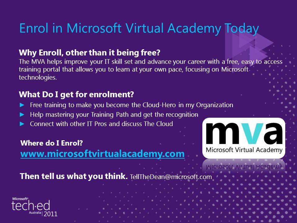 Enrol in Microsoft Virtual Academy Today Why Enroll, other than it being free? The MVA helps improve your IT skill set and advance your career with a