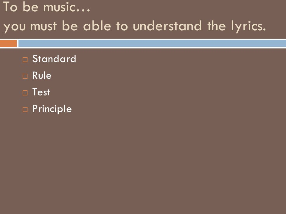 To be music… you must be able to understand the lyrics.  Standard  Rule  Test  Principle