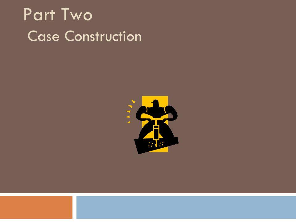 Part Two Case Construction