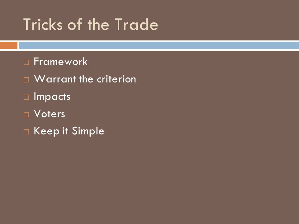 Tricks of the Trade  Framework  Warrant the criterion  Impacts  Voters  Keep it Simple