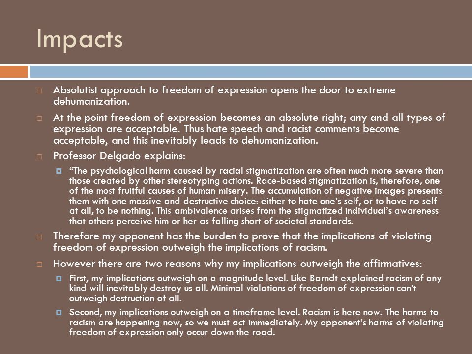 Impacts  Absolutist approach to freedom of expression opens the door to extreme dehumanization.