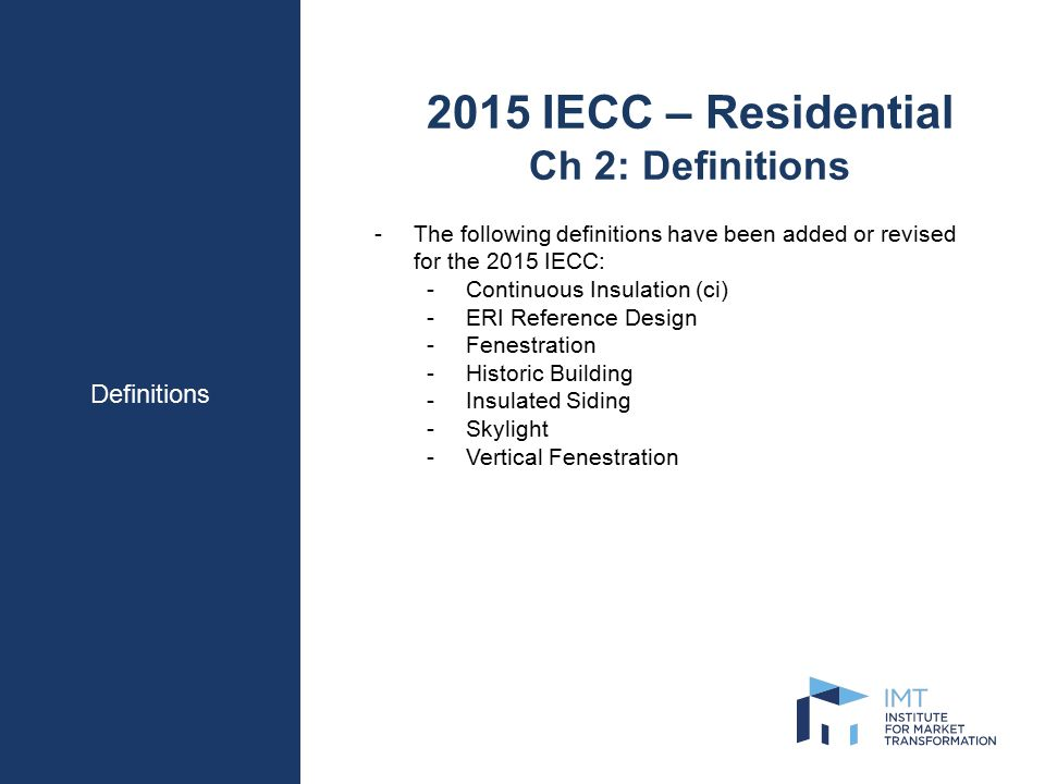 General Requirements 2015 IECC – Residential Ch 3: General Requirements -New climate zone added -§ 301.4 will define what regions would constitute a Tropical Climate Zone -New section added for insulated siding -Lists ASTM C1363 as the test standard to determine R-Value of insulated siding