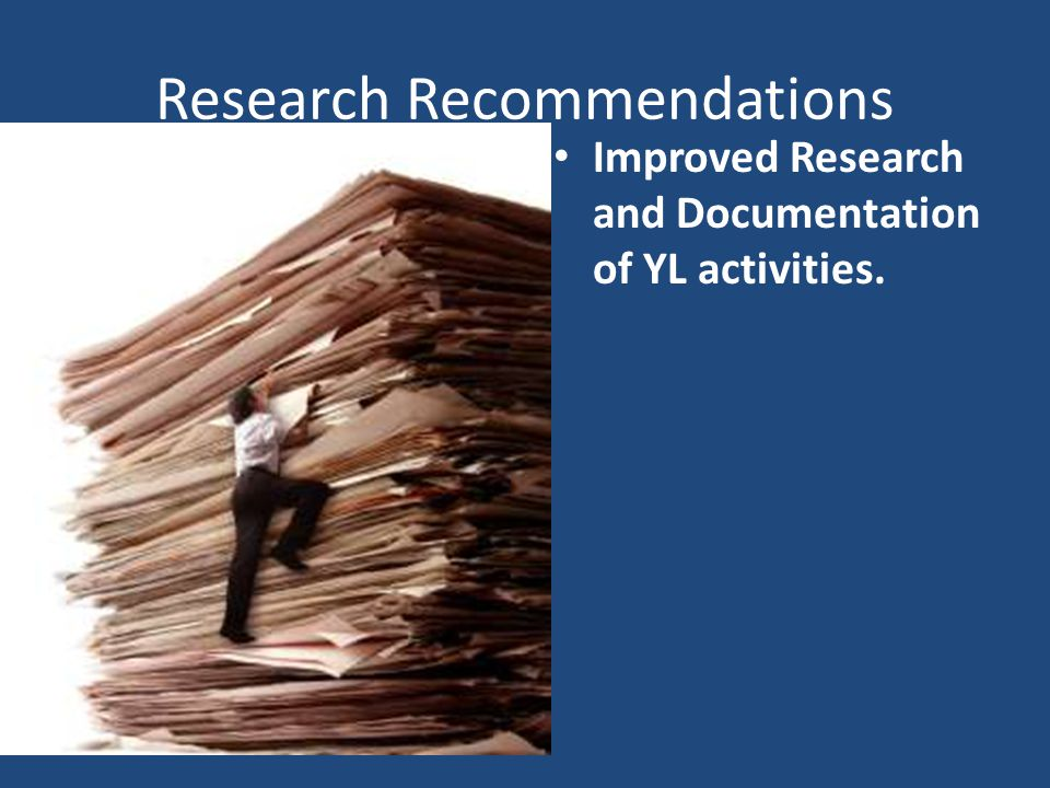Research Recommendations Improved Research and Documentation of YL activities.