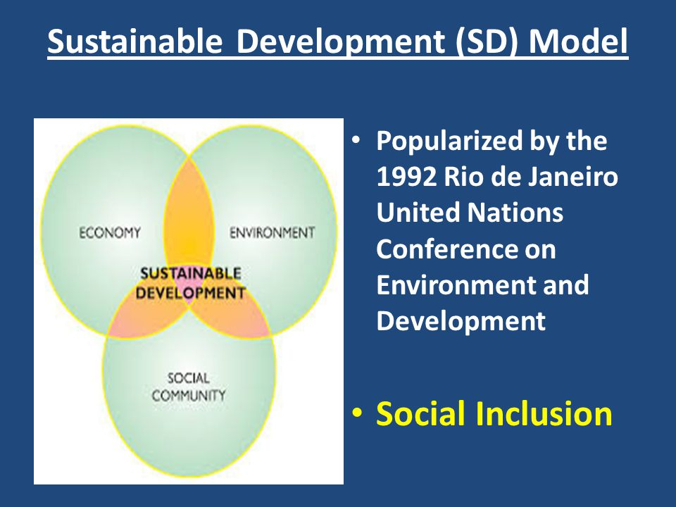 Sustainable Development (SD) Model Popularized by the 1992 Rio de Janeiro United Nations Conference on Environment and Development Social Inclusion