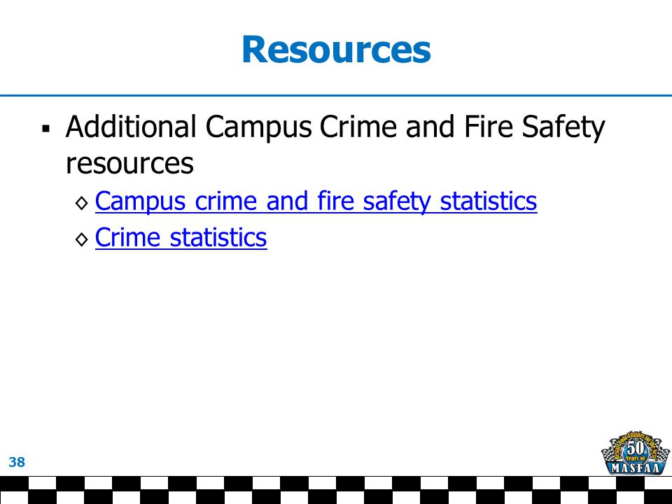 Resources  Additional Campus Crime and Fire Safety resources ◊ Campus crime and fire safety statistics Campus crime and fire safety statistics ◊ Crime statistics Crime statistics 38
