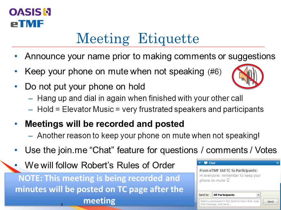 Meeting Etiquette Announce your name prior to making comments or suggestions Keep your phone on mute when not speaking (#6) Do not put your phone on hold –Hang up and dial in again when finished with your other call –Hold = Elevator Music = very frustrated speakers and participants Meetings will be recorded and posted –Another reason to keep your phone on mute when not speaking.
