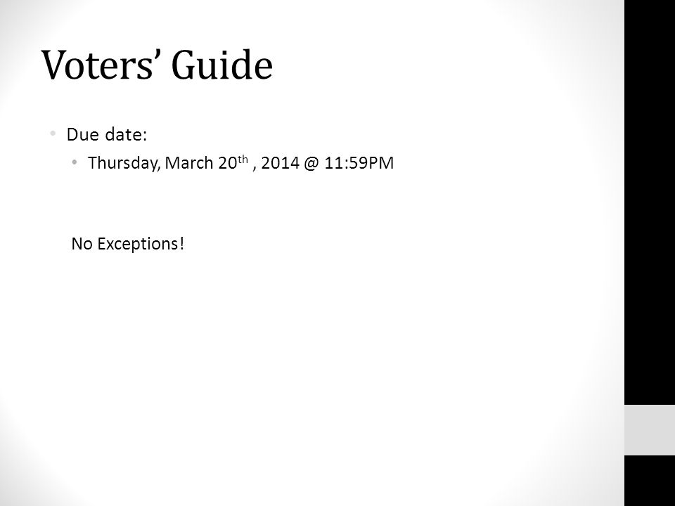 Voters' Guide Due date: Thursday, March 20 th, 2014 @ 11:59PM No Exceptions!
