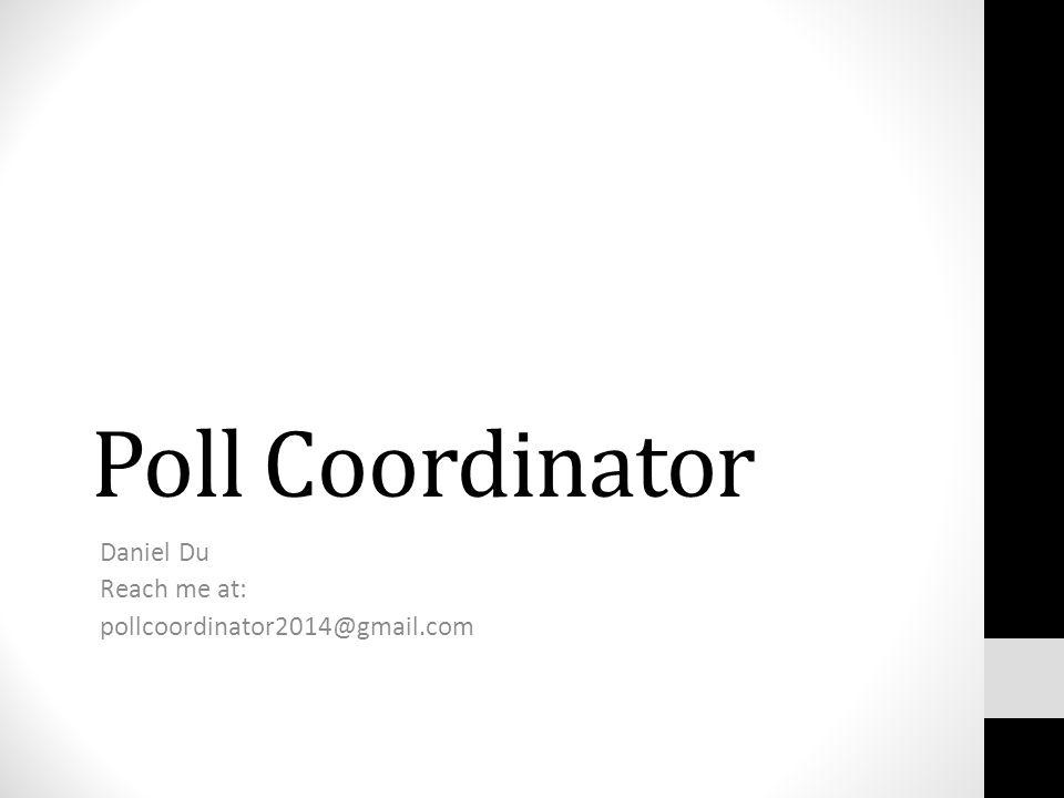 Poll Coordinator Daniel Du Reach me at: pollcoordinator2014@gmail.com