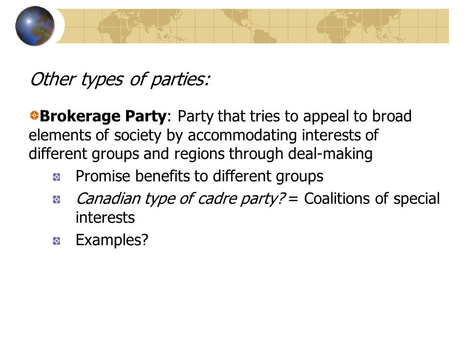 Other types of parties: Brokerage Party: Party that tries to appeal to broad elements of society by accommodating interests of different groups and re