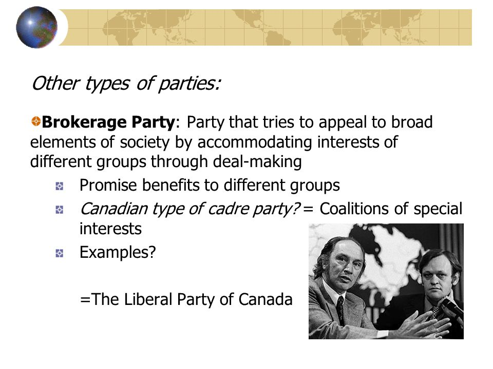 Other types of parties: Brokerage Party: Party that tries to appeal to broad elements of society by accommodating interests of different groups throug