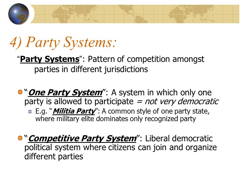 "4) Party Systems: ""Party Systems"": Pattern of competition amongst parties in different jurisdictions ""One Party System"": A system in which only one pa"