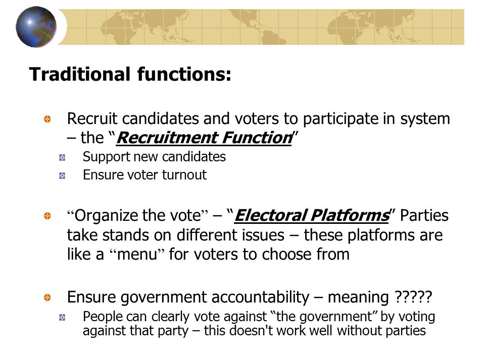 "Traditional functions: Recruit candidates and voters to participate in system – the ""Recruitment Function"" Support new candidates Ensure voter turnout"