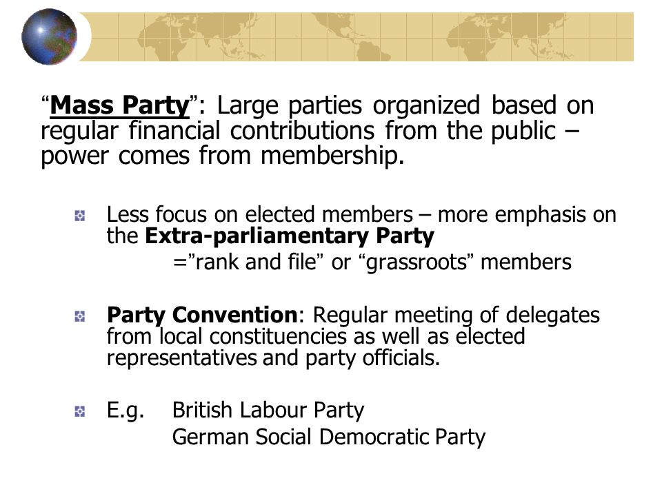 Key differences: Mass parties are ideological Mass parties – ordinary members choose leaders Challenges: Can a cadre party survive consistent defeats.