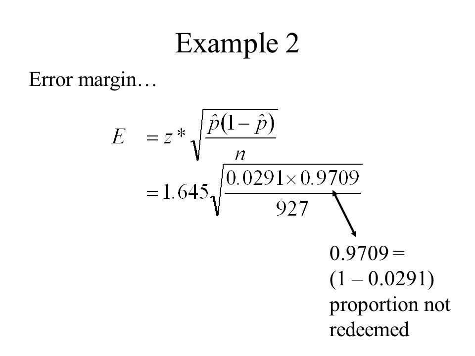Example 2 Error margin… 0.9709 = (1 – 0.0291) proportion not redeemed