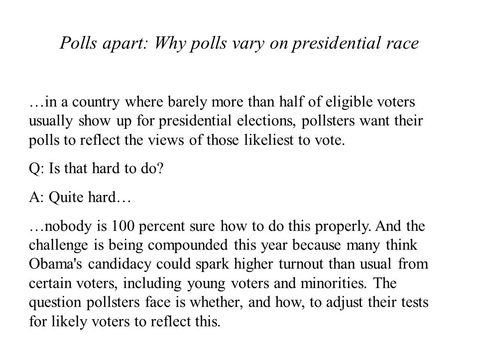 Polls apart: Why polls vary on presidential race …in a country where barely more than half of eligible voters usually show up for presidential electio