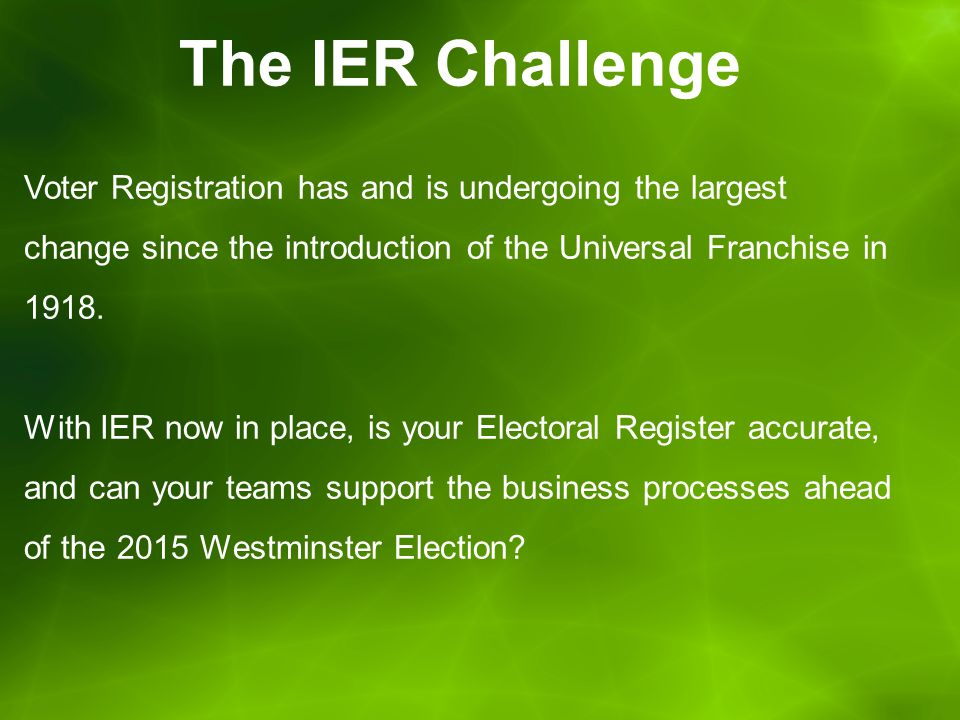 The IER Challenge Voter Registration has and is undergoing the largest change since the introduction of the Universal Franchise in 1918.