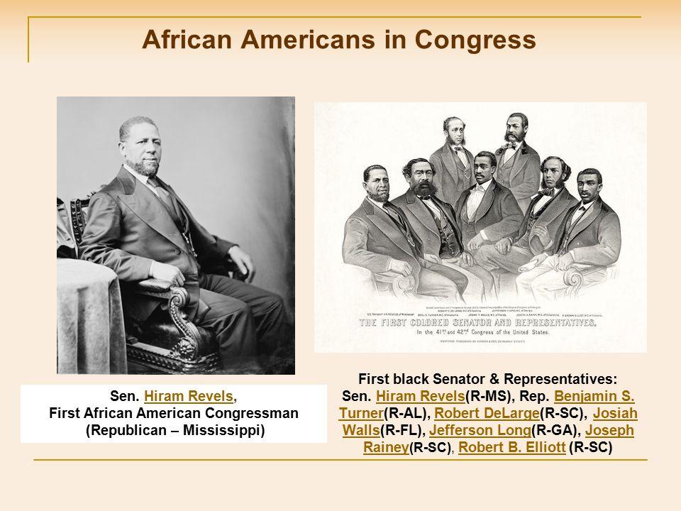 African Americans in Congress Sen. Hiram Revels,Hiram Revels First African American Congressman (Republican – Mississippi) First black Senator & Repre