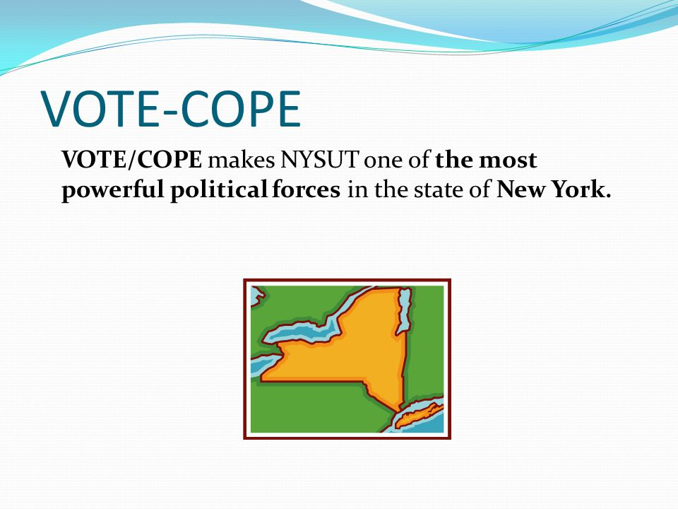 VOTE-COPE VOTE/COPE makes NYSUT one of the most powerful political forces in the state of New York.