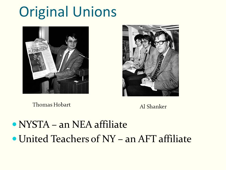 Original Unions NYSTA – an NEA affiliate United Teachers of NY – an AFT affiliate Thomas Hobart Al Shanker