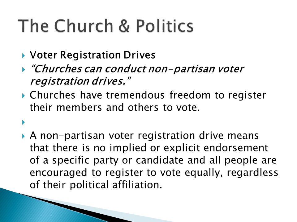  Distributing Materials  Churches may allow the distribution of non- partisan voter education materials.  Churches may allow the distribution of non-partisan voter education materials (e.g., voter guides and scorecards) that do not imply an endorsement for any particular candidate.
