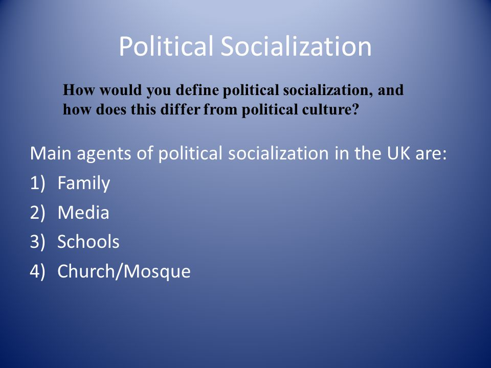 Family In studies of children's political socialization in the United Kingdom Motimore and Tyrrell (2004), found that the main influences on children's political values were parents and the media.