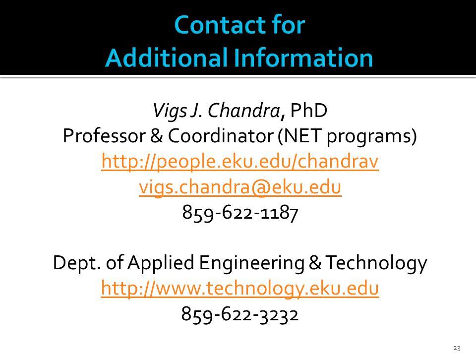 Vigs J. Chandra, PhD Professor & Coordinator (NET programs) http://people.eku.edu/chandrav vigs.chandra@eku.edu 859-622-1187 Dept. of Applied Engineer