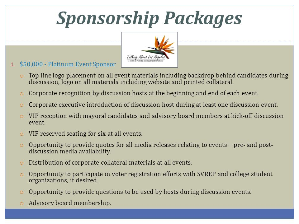 Sponsorship Packages 1. $50,000 - Platinum Event Sponsor o Top line logo placement on all event materials including backdrop behind candidates during