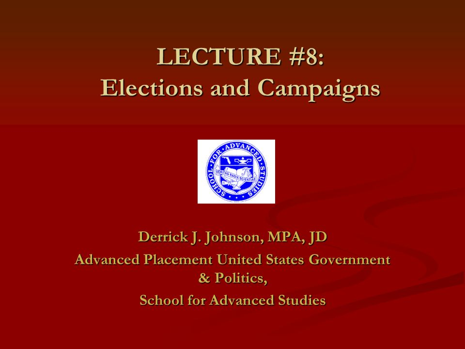 LECTURE #8: Elections and Campaigns Derrick J.