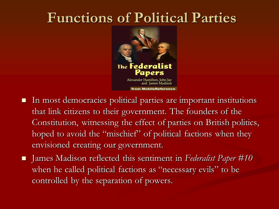 Functions of Political Parties In most democracies political parties are important institutions that link citizens to their government.