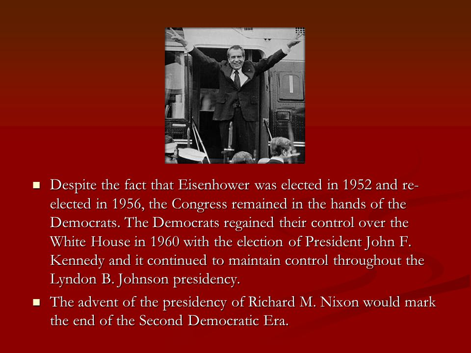 Despite the fact that Eisenhower was elected in 1952 and re- elected in 1956, the Congress remained in the hands of the Democrats.