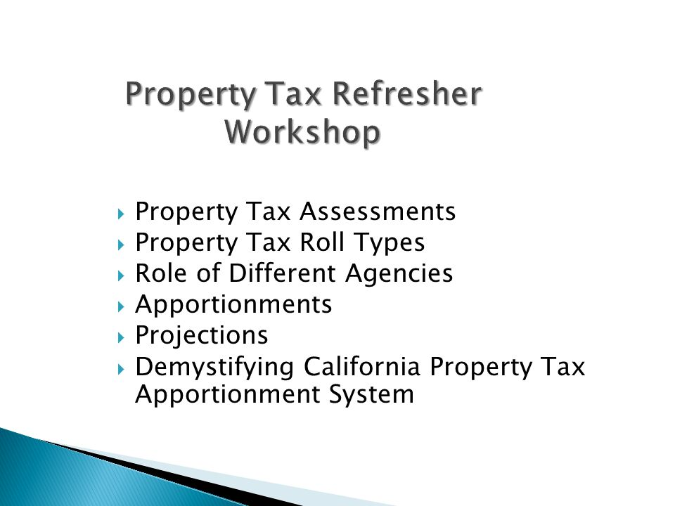  Property Tax Assessments  Property Tax Roll Types  Role of Different Agencies  Apportionments  Projections  Demystifying California Property Tax Apportionment System