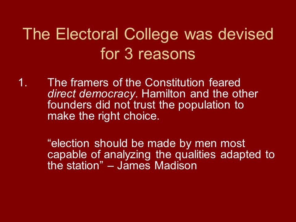 Why was it Created? People (then) were not knowledgeable enough to select a President. (poor communications) This was a check that gave the states a v