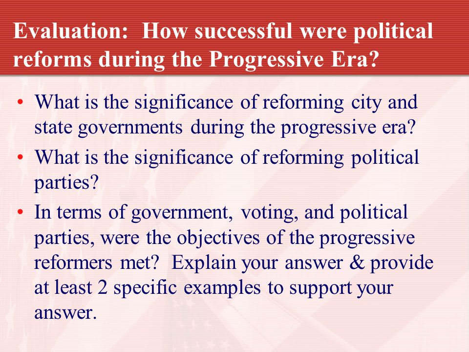 Evaluation: How successful were political reforms during the Progressive Era.