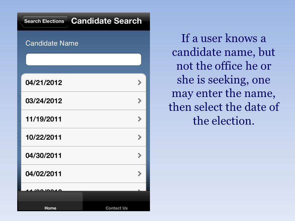 If a user knows a candidate name, but not the office he or she is seeking, one may enter the name, then select the date of the election.