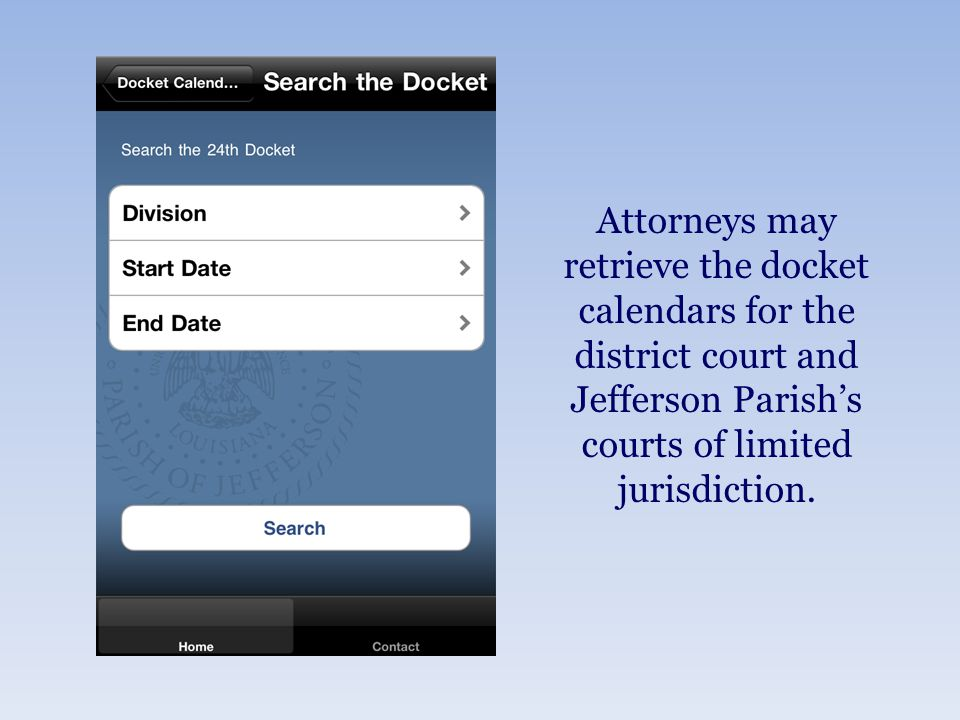 Attorneys may retrieve the docket calendars for the district court and Jefferson Parish's courts of limited jurisdiction.