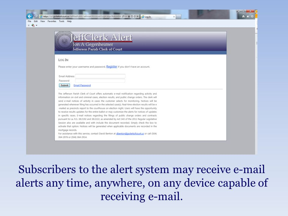 Subscribers to the alert system may receive e-mail alerts any time, anywhere, on any device capable of receiving e-mail.