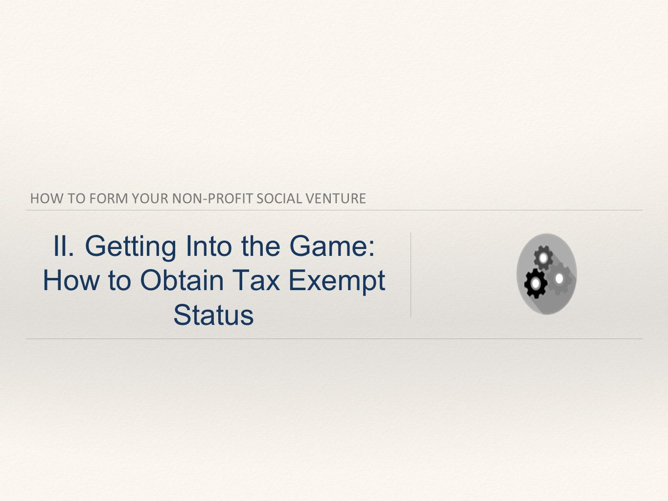 HOW TO FORM YOUR NON-PROFIT SOCIAL VENTURE II.