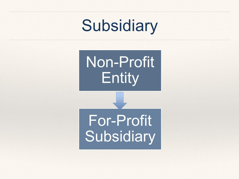 Subsidiary Non-Profit Entity For-Profit Subsidiary