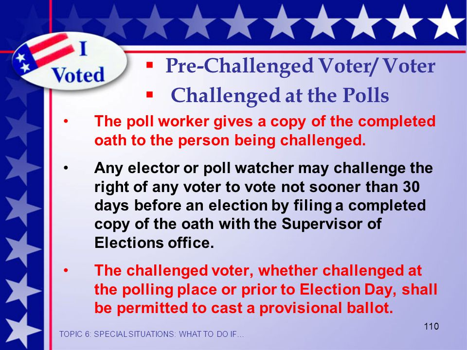 110 The poll worker gives a copy of the completed oath to the person being challenged.