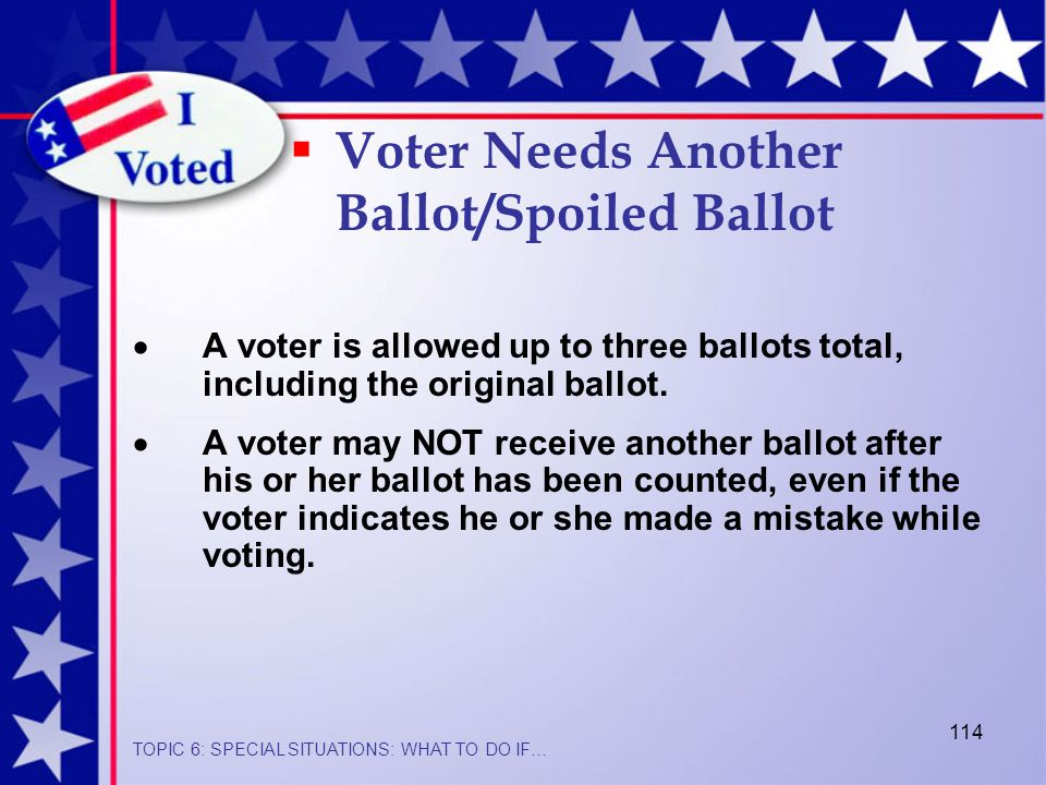 114  A voter is allowed up to three ballots total, including the original ballot.