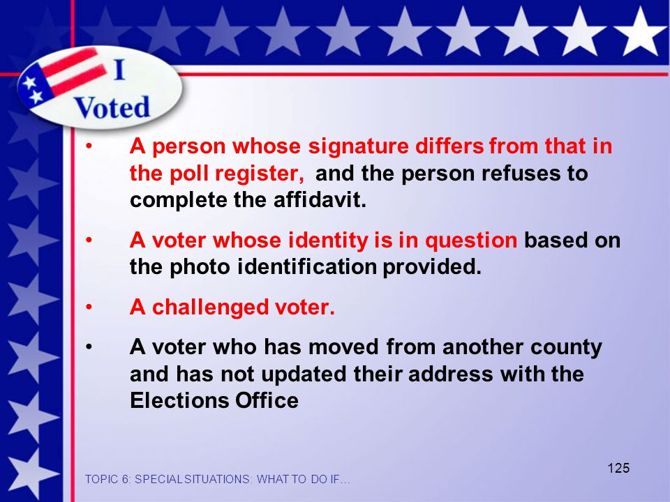 125 A person whose signature differs from that in the poll register, and the person refuses to complete the affidavit.