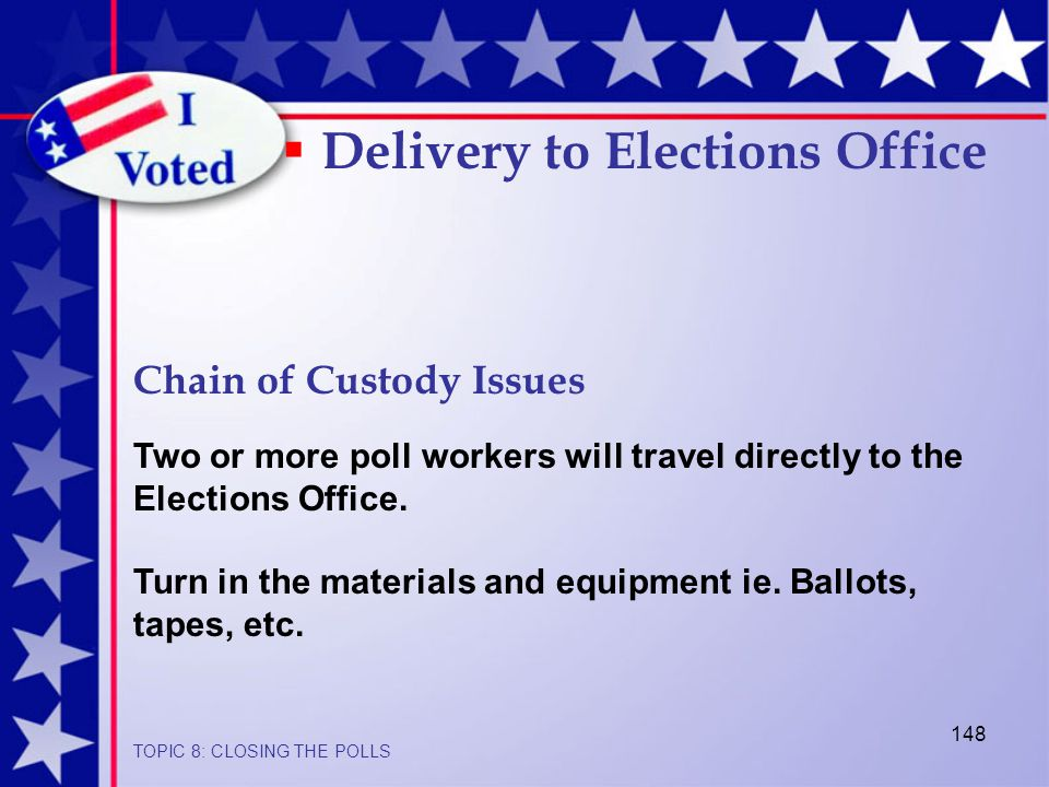 148  Delivery to Elections Office Chain of Custody Issues Two or more poll workers will travel directly to the Elections Office.