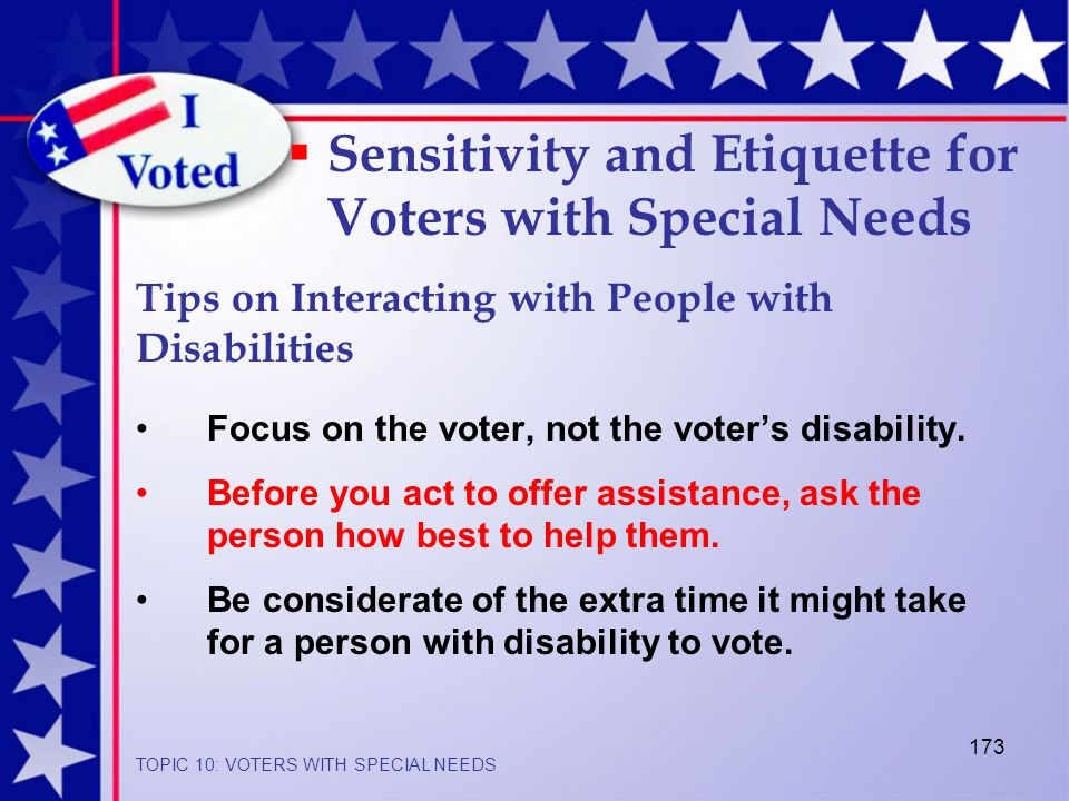 173 Focus on the voter, not the voter's disability.