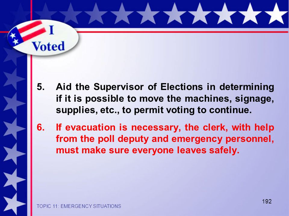192 5.Aid the Supervisor of Elections in determining if it is possible to move the machines, signage, supplies, etc., to permit voting to continue.