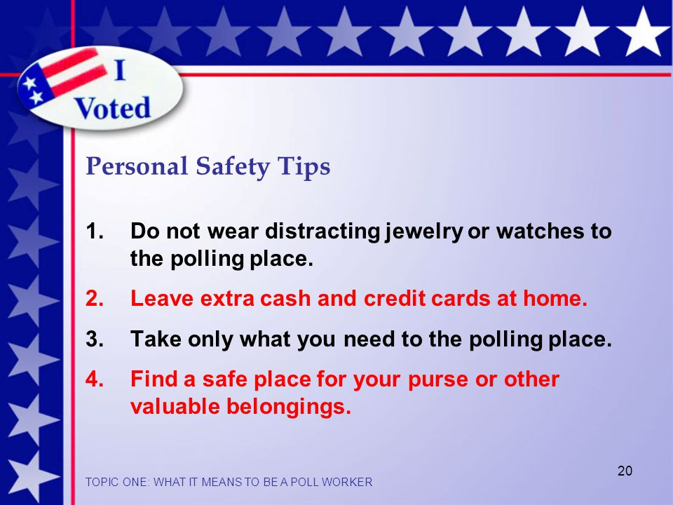 20 Personal Safety Tips 1.Do not wear distracting jewelry or watches to the polling place.