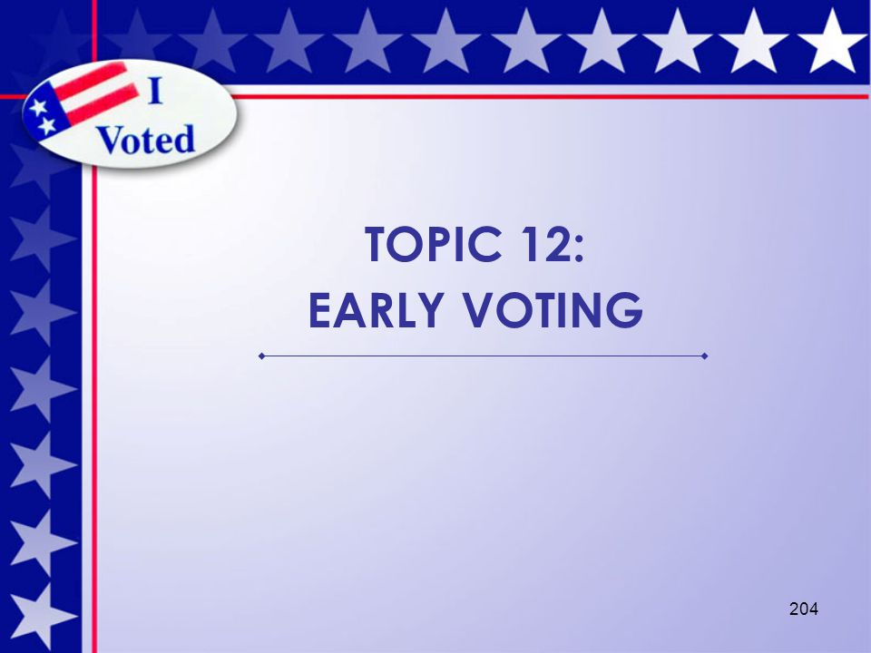 204 TOPIC 12: EARLY VOTING