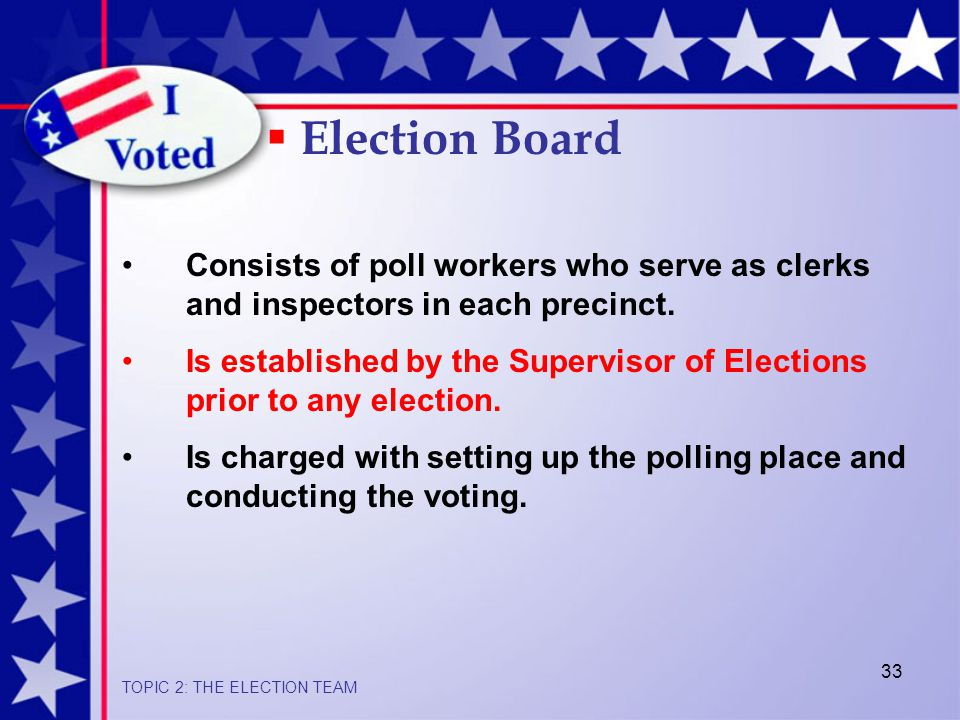 33 Consists of poll workers who serve as clerks and inspectors in each precinct.