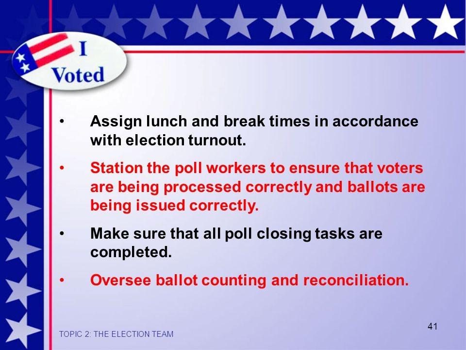 41 Assign lunch and break times in accordance with election turnout.