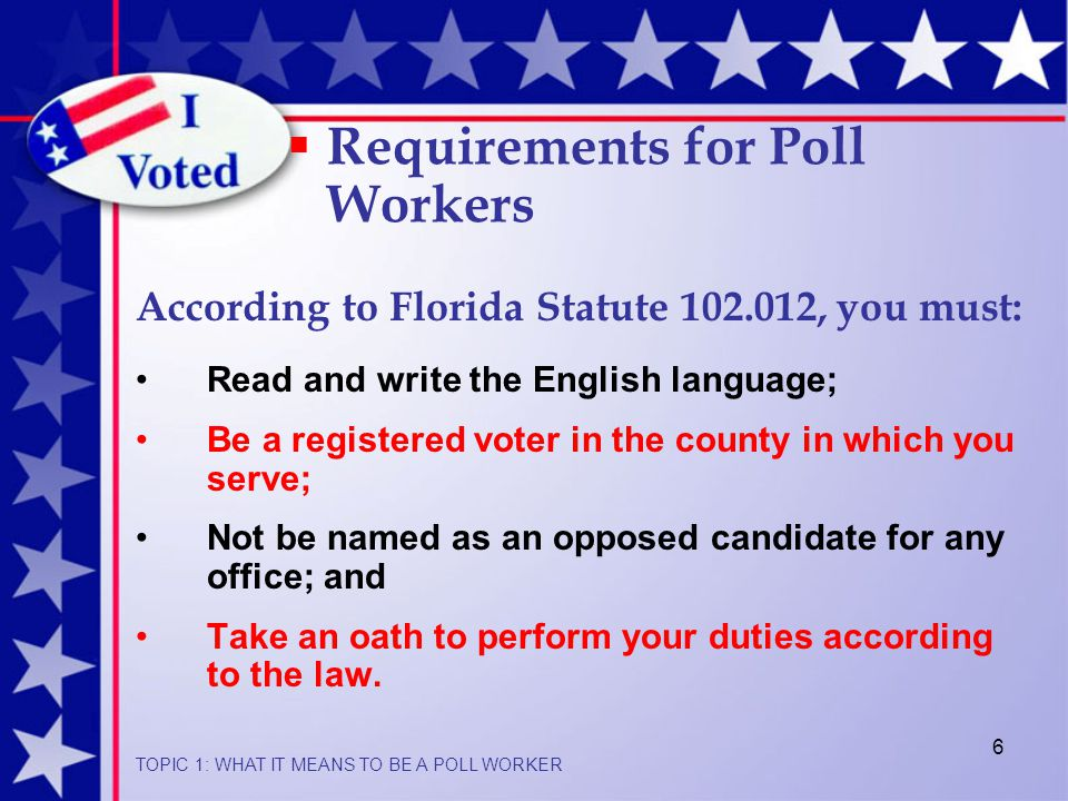 6 Read and write the English language; Be a registered voter in the county in which you serve; Not be named as an opposed candidate for any office; and Take an oath to perform your duties according to the law.